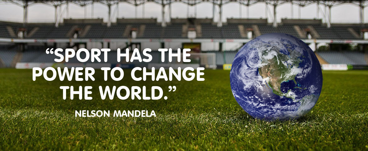 Sport has the power to change the world.